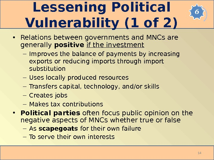 Lessening Political Vulnerability (1 of 2) • Relations between governments and MNCs are generally positive