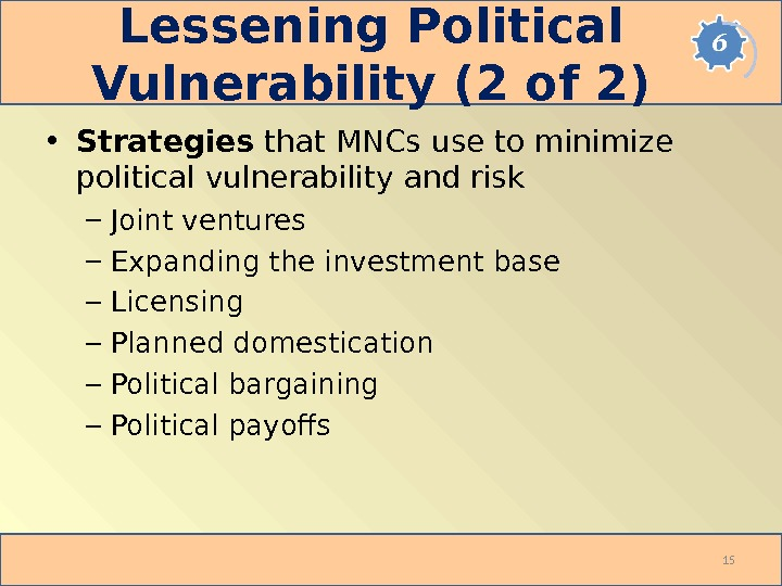 Lessening Political Vulnerability (2 of 2) • Strategies that MNCs use to minimize political vulnerability and