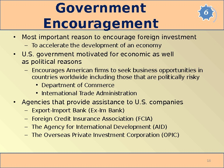 Government Encouragement • Most important reason to encourage foreign investment – To accelerate the development of