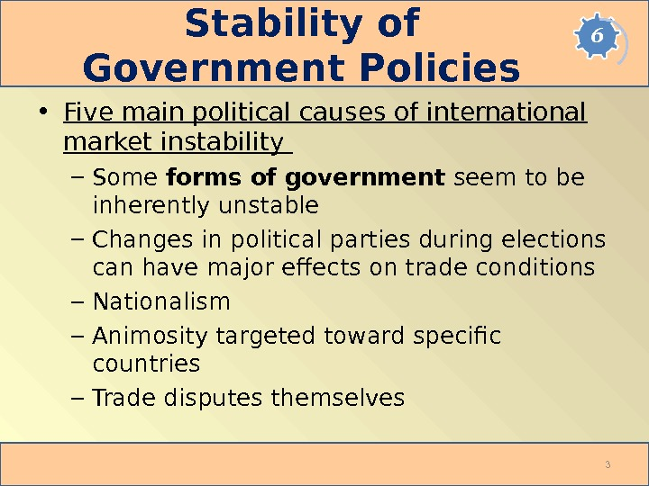 Stability of Government Policies  • Five main political causes of international market instability – Some