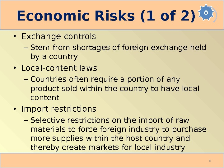 Economic Risks (1 of 2) • Exchange controls – Stem from shortages of foreign exchange held