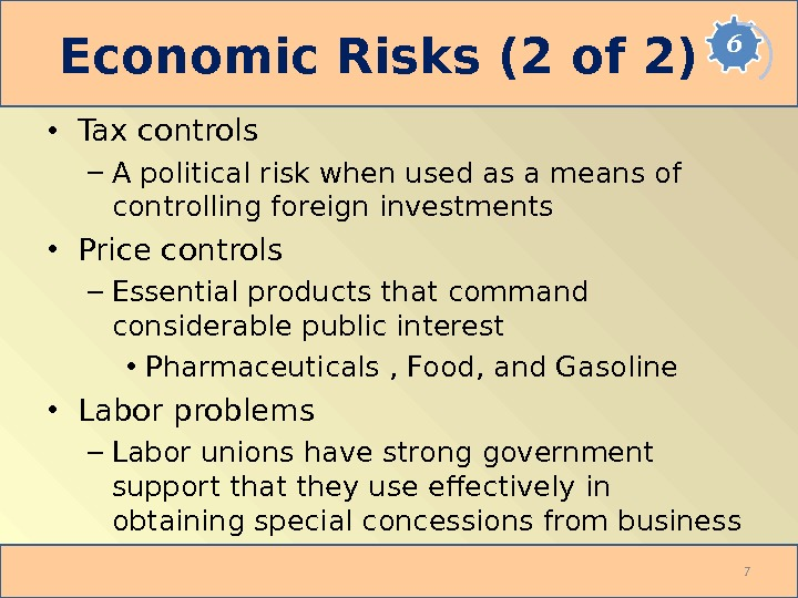 Economic Risks (2 of 2) • Tax controls – A political risk when used as a