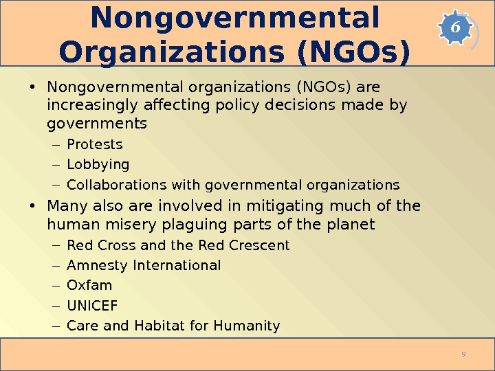 Nongovernmental Organizations (NGOs) • Nongovernmental organizations (NGOs) are increasingly affecting policy decisions made by governments –