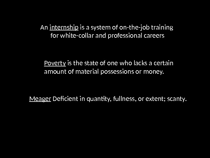 An internship is a system of on-the-job training for white-collar and professional careers Poverty is the