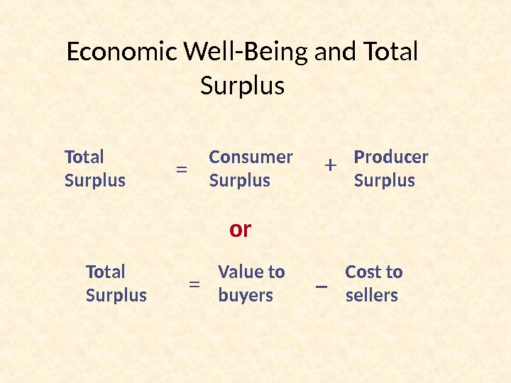 Economic Well-Being and Total Surplus or Total Surplus = Value to buyers _ Cost to sellers.