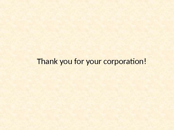 Thank you for your corporation!