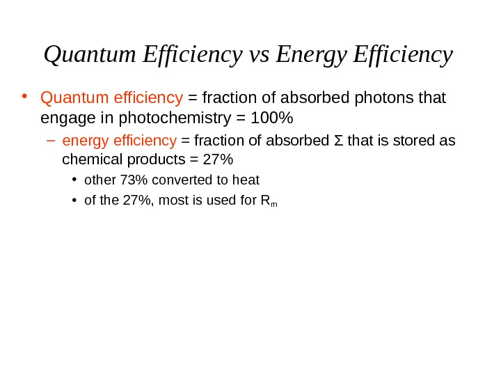 Quantum Efficiency vs Energy Efficiency • Quantum efficiency = fraction of absorbed photons that engage