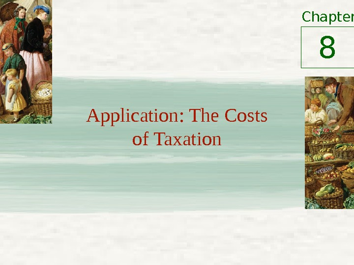 Chapter Application: The Costs of Taxation 8