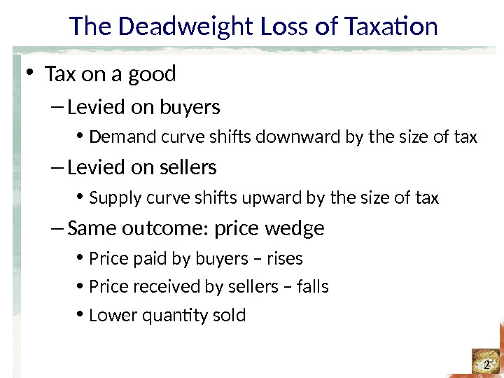 The Deadweight Loss of Taxation • Tax on a good – Levied on buyers • Demand