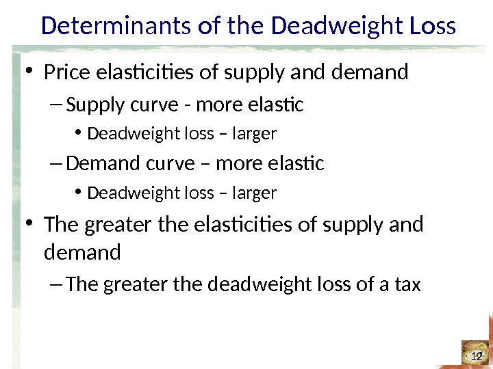Determinants of the Deadweight Loss • Price elasticities of supply and demand – Supply curve -