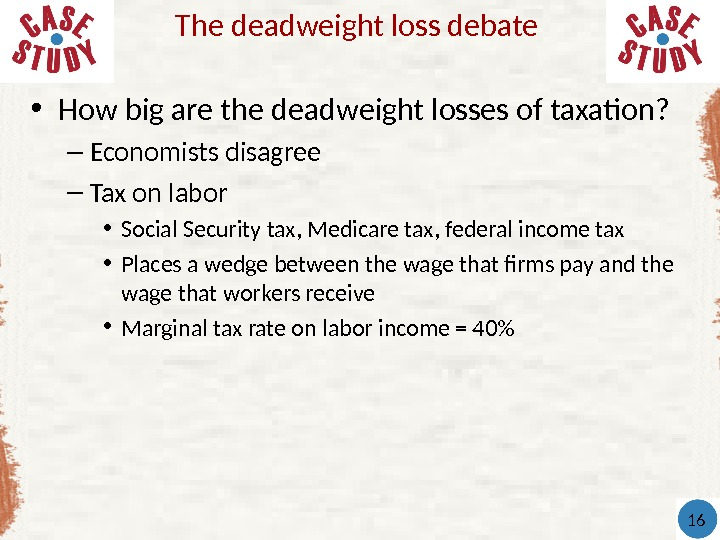 • How big are the deadweight losses of taxation?  – Economists disagree – Tax
