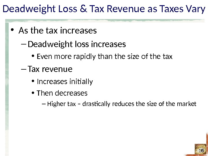 Deadweight Loss & Tax Revenue as Taxes Vary • As the tax increases – Deadweight loss