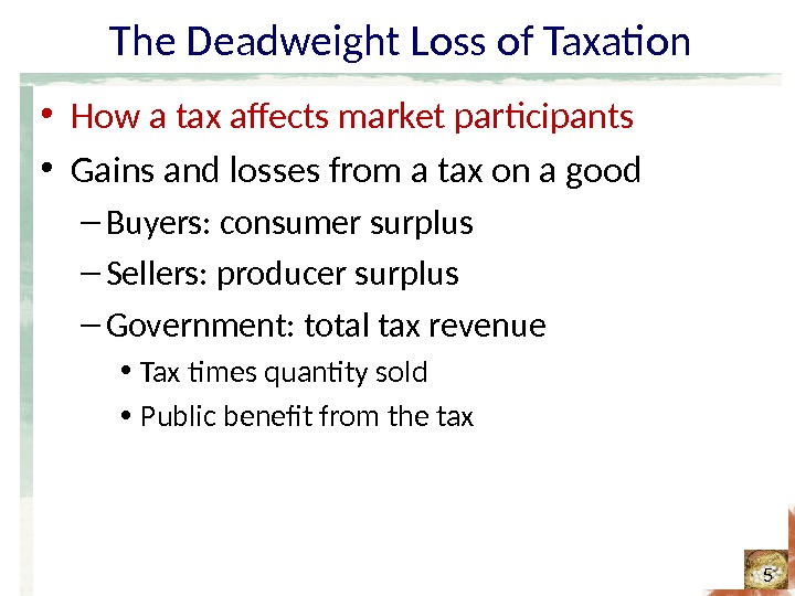 The Deadweight Loss of Taxation • How a tax affects market participants • Gains and losses