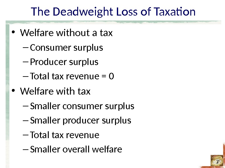 The Deadweight Loss of Taxation • Welfare without a tax – Consumer surplus – Producer surplus