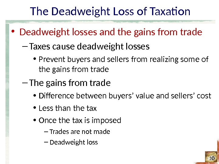 The Deadweight Loss of Taxation • Deadweight losses and the gains from trade – Taxes cause