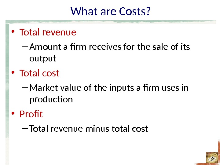 What are Costs?  • Total revenue – Amount a firm receives for the sale of