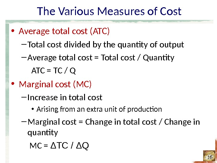 The Various Measures of Cost • Average total cost (ATC) – Total cost divided by the