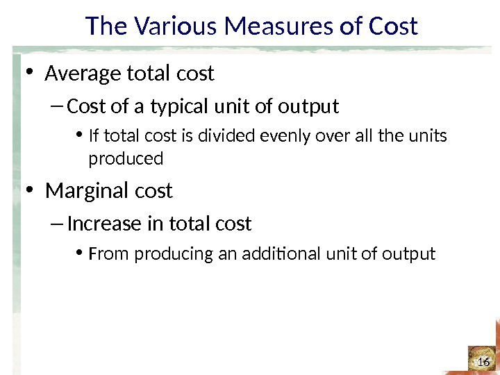 The Various Measures of Cost • Average total cost – Cost of a typical unit of