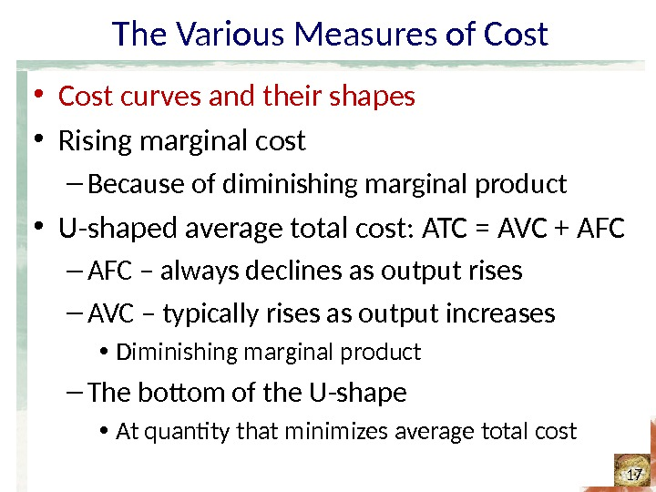 The Various Measures of Cost • Cost curves and their shapes • Rising marginal cost –