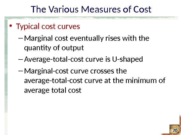 The Various Measures of Cost • Typical cost curves – Marginal cost eventually rises with the