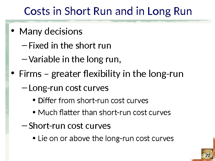 Costs in Short Run and in Long Run • Many decisions – Fixed in the short
