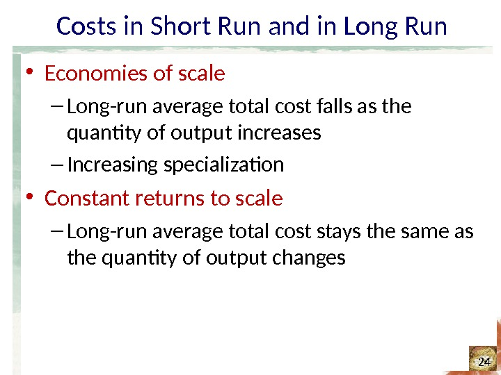 Costs in Short Run and in Long Run • Economies of scale – Long-run average total
