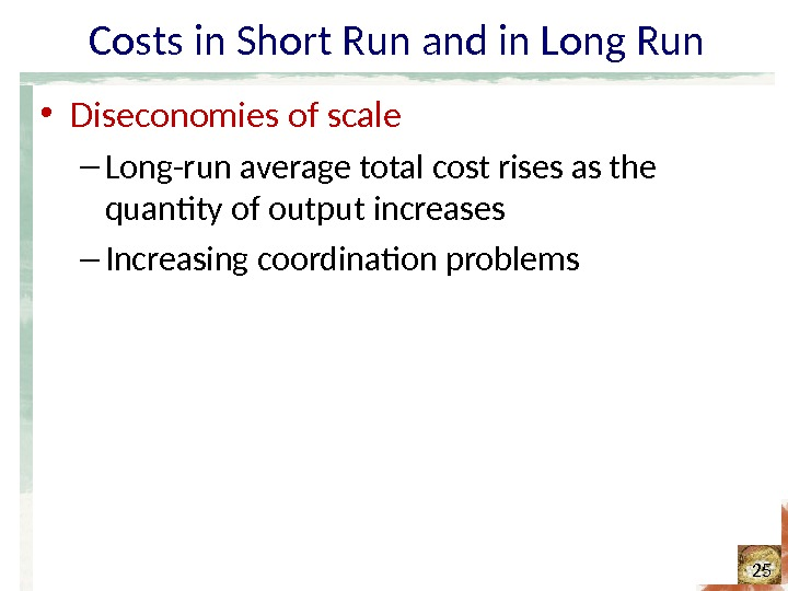 Costs in Short Run and in Long Run • Diseconomies of scale – Long-run average total