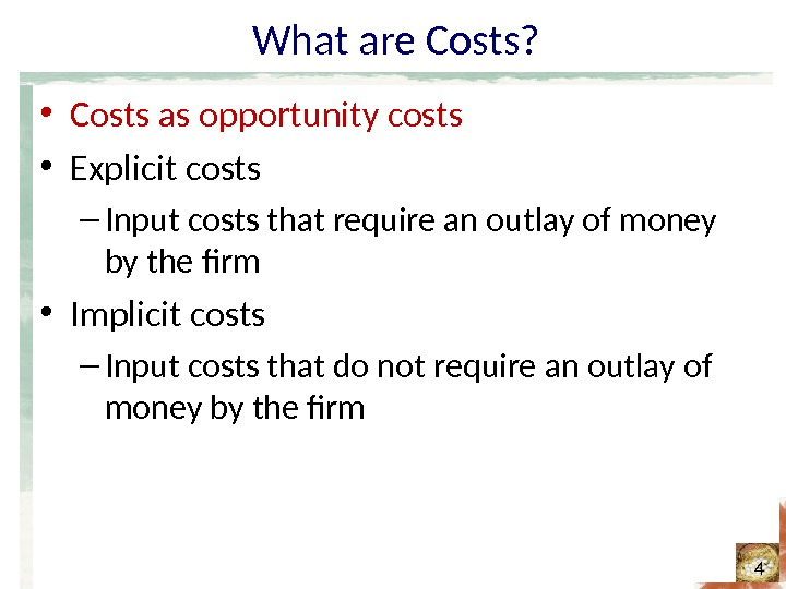 What are Costs?  • Costs as opportunity costs • Explicit costs – Input costs that