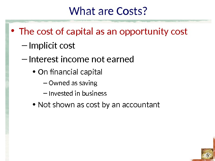 What are Costs?  • The cost of capital as an opportunity cost – Implicit cost