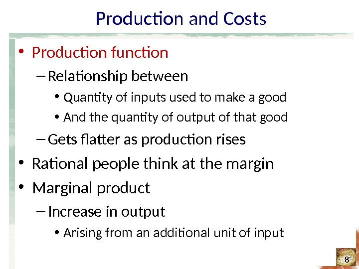 Production and Costs • Production function – Relationship between • Quantity of inputs used to make