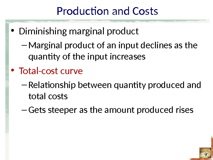 Production and Costs • Diminishing marginal product – Marginal product of an input declines as the
