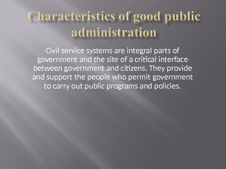 Civil service systems are integral parts of government and the site of a critical interface between