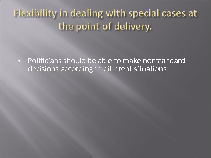 Politicians should be able to make nonstandard decisions according to different situations.