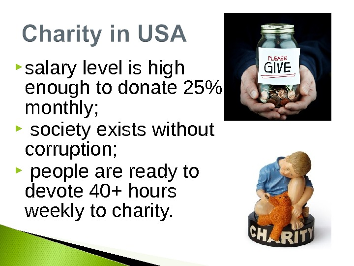 salary level is high enough to donate 25 monthly; society exists without corruption; people are