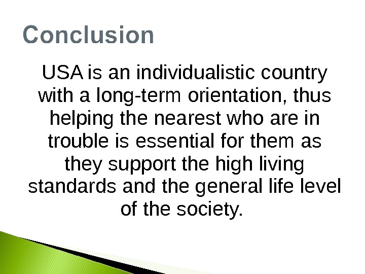 USA is an individualistic country with a long-term orientation, thus helping the nearest who are in