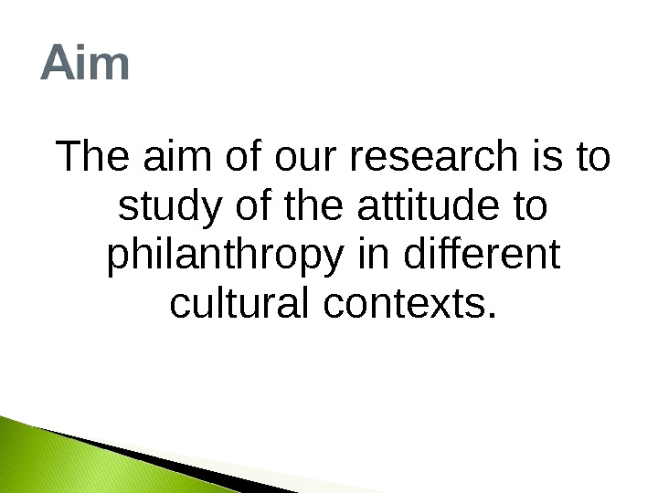 The aim of our research is to study of the attitude to philanthropy in different cultural