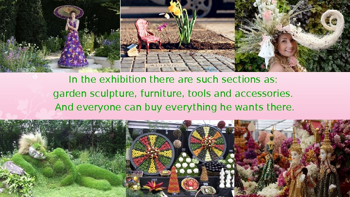 In the exhibition there are such sections as:  garden sculpture, furniture, tools and accessories.