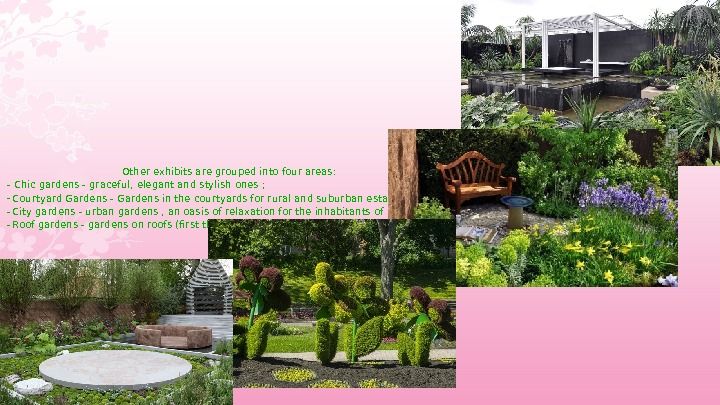 Other exhibits are grouped into four areas:  - Chic gardens - graceful, elegant and
