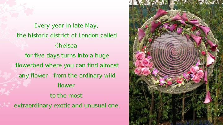 Every year in late May,  the historic district of London called Chelsea for five days