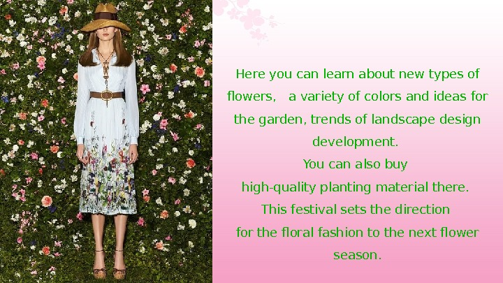 Here you can learn about new types of flowers,  a variety of colors and ideas