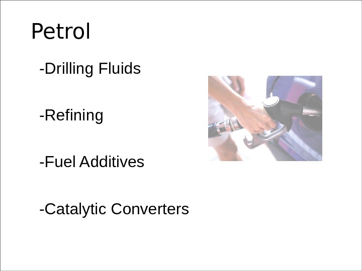 Petrol -Drilling Fluids -Refining -Fuel Additives -Catalytic Converters