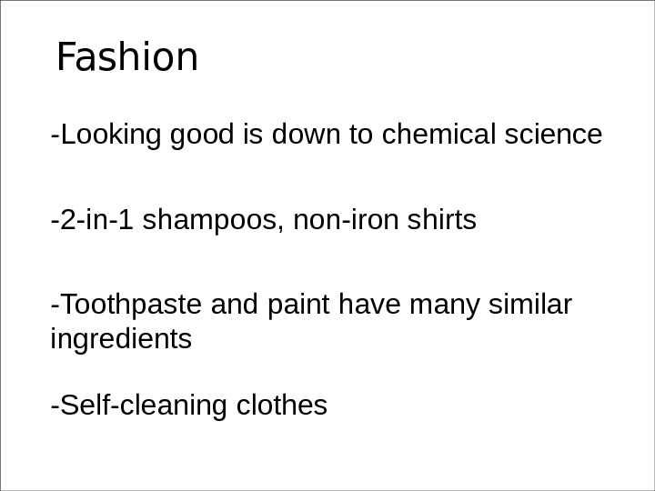 Fashion -Looking good is down to chemical science -2 -in-1 shampoos, non-iron shirts -Toothpaste and paint