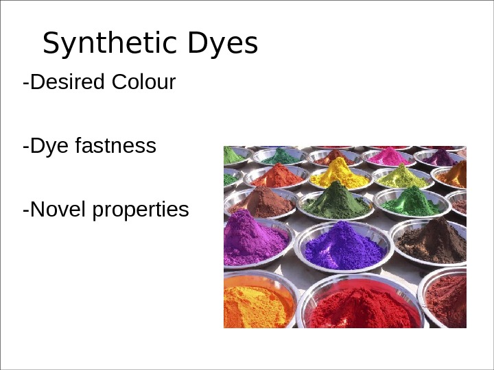 Synthetic Dyes -Desired Colour -Dye fastness -Novel properties
