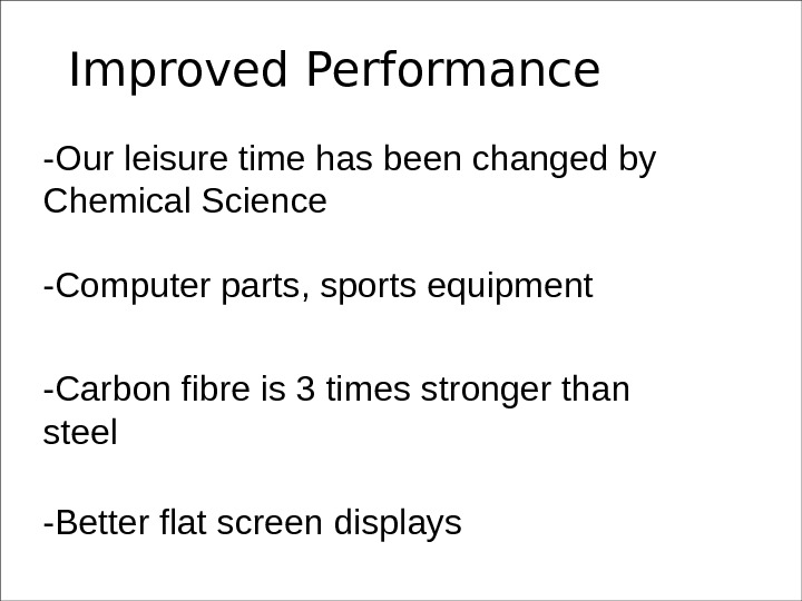 Improved Performance -Our leisure time has been changed by Chemical Science -Computer parts, sports equipment -Carbon