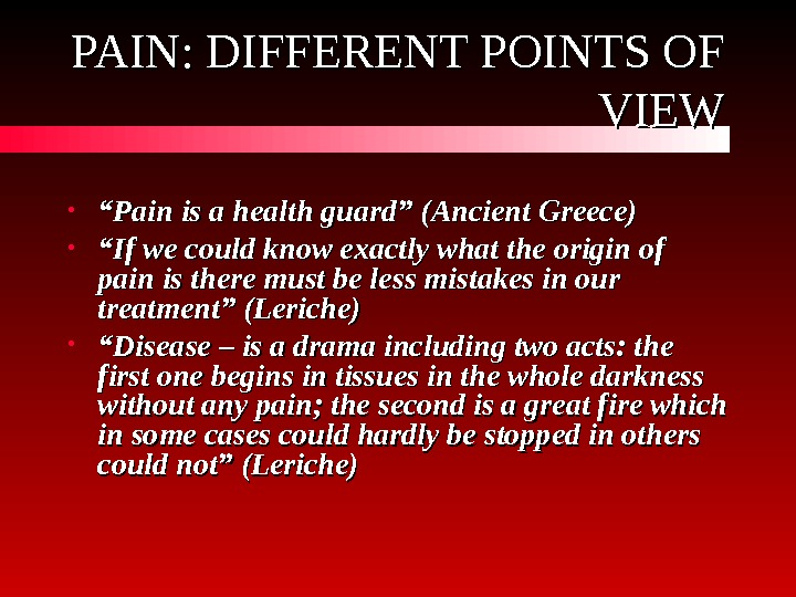 "PAIN: DIFFERENT POINTS OF VIEW • """" Pain is a health guard"" ( ("
