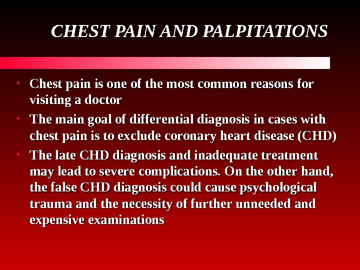 CHEST PAIN AND PALPITATIONS • Chest pain is one of the most common reasons