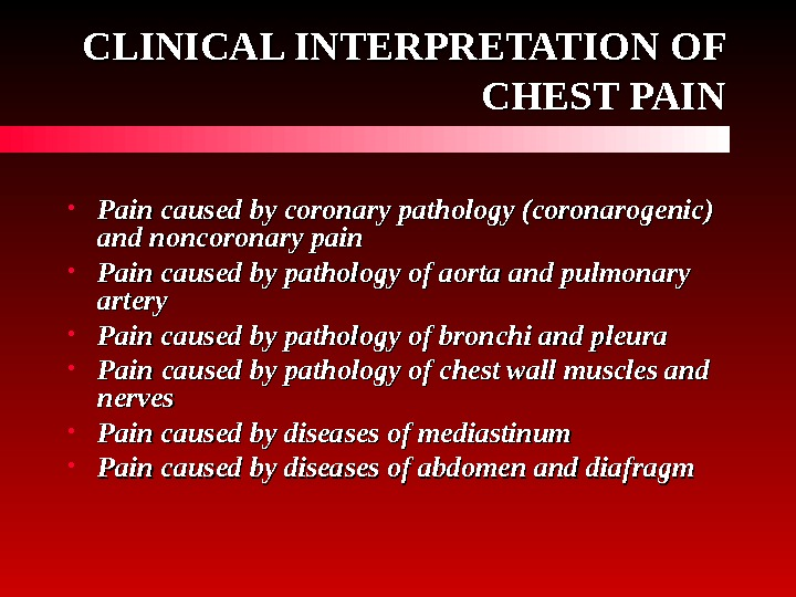 CLINICAL INTERPRETATION OF CHEST PAIN • Pain caused by coronary pathology (coronarogenic) and noncoronary