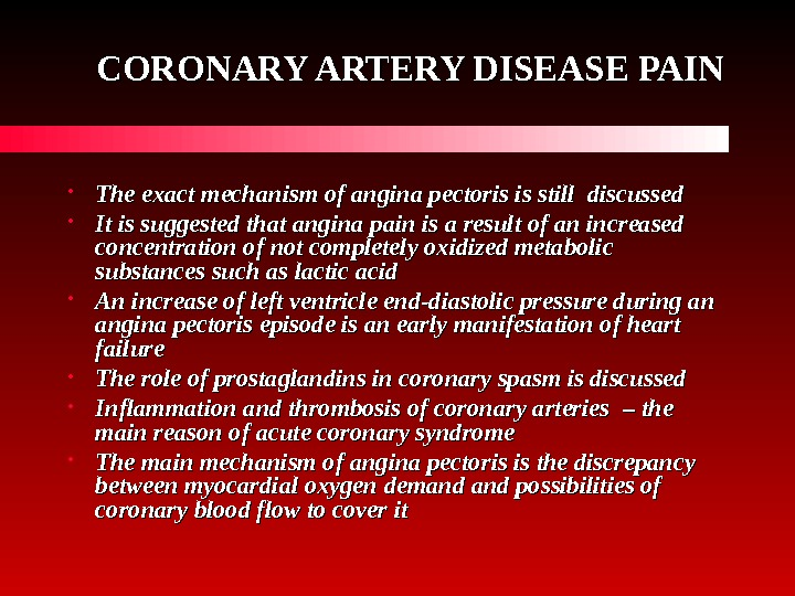 CORONARY ARTERY DISEASE PAIN • The exact mechanism of angina pectoris is still discussed