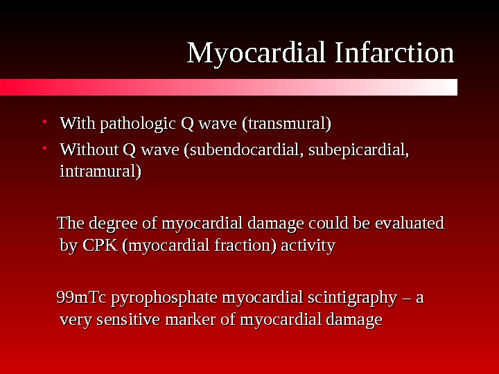 Myocardial Infarction • With pathologic Q wave (( transmural )) • Without Q wave