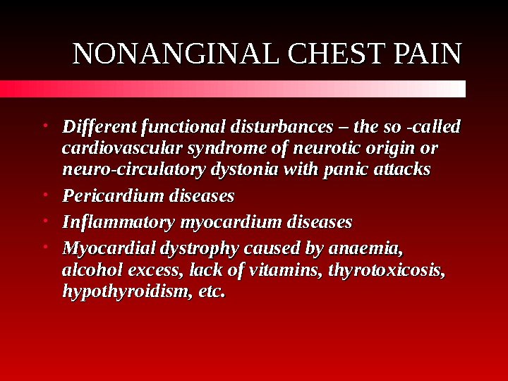 NONANGINAL CHEST PAIN • Different functional disturbances – the so -called cardiovascular syndrome of